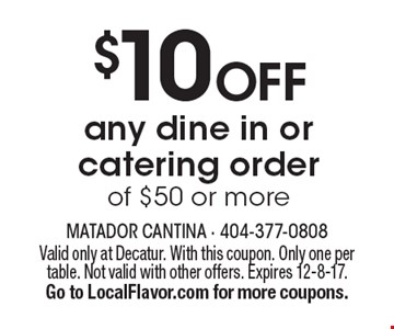 $10 OFF any dine in or catering order of $50 or more. Valid only at Decatur. With this coupon. Only one per table. Not valid with other offers. Expires 12-8-17. Go to LocalFlavor.com for more coupons.