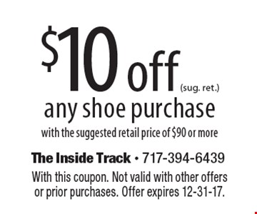 $10 off (sug. ret.) any shoe purchase with the suggested retail price of $90 or more. With this coupon. Not valid with other offers or prior purchases. Offer expires 12-31-17.