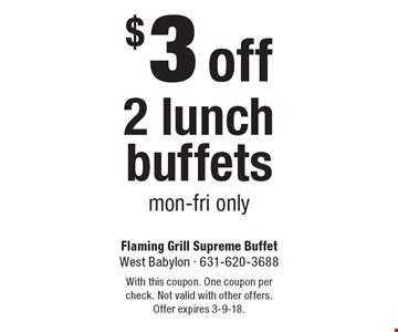 $3 off 2 lunch buffets. Mon-Fri only. With this coupon. One coupon per check. Not valid with other offers. Offer expires 3-9-18.