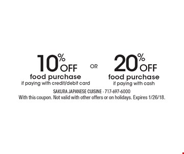 20% OFF food purchase if paying with cash OR 10% OFF food purchase if paying with credit/debit card. With this coupon. Not valid with other offers or on holidays. Expires 1/26/18.