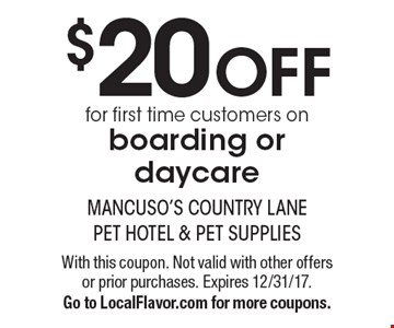 $20 OFF for first time customers on boarding or daycare. With this coupon. Not valid with other offers or prior purchases. Expires 12/31/17.Go to LocalFlavor.com for more coupons.