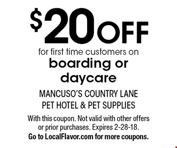 $20 off on boarding or daycare. First time customers. With this coupon. Not valid with other offers or prior purchases. Expires 2-28-18.Go to LocalFlavor.com for more coupons.