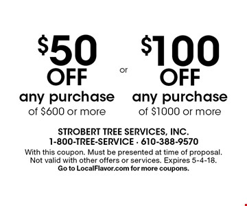 $50 OFF any purchase of $600 or more OR $100 OFF any purchase of $1000 or more. With this coupon. Must be presented at time of proposal. Not valid with other offers or services. Expires 5-4-18. Go to LocalFlavor.com for more coupons.