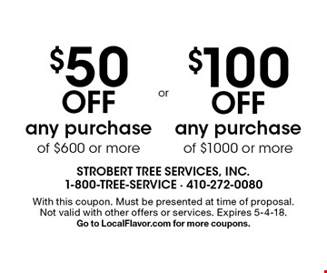 $50 OFF any purchase of $600 or more. $100 OFF any purchase of $1000 or more. With this coupon. Must be presented at time of proposal. Not valid with other offers or services. Expires 5-4-18. Go to LocalFlavor.com for more coupons.