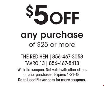 $5 OFF any purchase of $25 or more. With this coupon. Not valid with other offers or prior purchases. Expires 1-31-18. Go to LocalFlavor.com for more coupons.