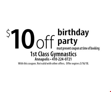 $10off birthday party must present coupon at time of booking. With this coupon. Not valid with other offers.Offer expires 3/16/18.