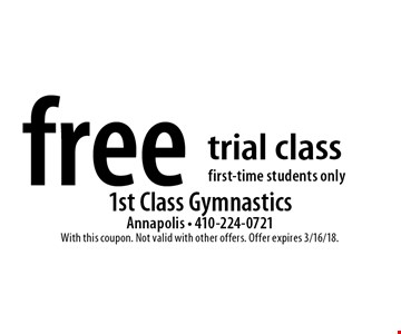 free trial class first-time students only. With this coupon. Not valid with other offers. Offer expires 3/16/18.