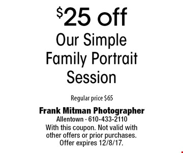 $25 off our Simple Family Portrait SessionRegular price $65. With this coupon. Not valid with other offers or prior purchases. Offer expires 12/8/17.