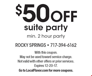 $50 Off suite party, min. 2 hour party. With this coupon. May not be used toward service charge. Not valid with other offers or prior services. Expires 12-20-17. Go to LocalFlavor.com for more coupons.