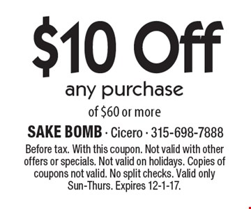 $10 Off any purchase of $60 or more. Before tax. With this coupon. Not valid with other offers or specials. Not valid on holidays. Copies of coupons not valid. No split checks. Valid only Sun-Thurs. Expires 12-1-17.