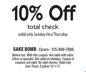 10% Off total check valid only Sunday thru Thursday . Before tax. With this coupon. Not valid with other offers or specials. Not valid on holidays. Copies of coupons not valid. No split checks. Valid only Sun-Thurs. Expires 12-1-17.