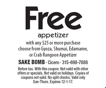 Free appetizer with any $25 or more purchase, choose from Gyoza, Shumai, Edamame, or Crab Rangoon Appetizer. Before tax. With this coupon. Not valid with other offers or specials. Not valid on holidays. Copies of coupons not valid. No split checks. Valid only Sun-Thurs. Expires 12-1-17.