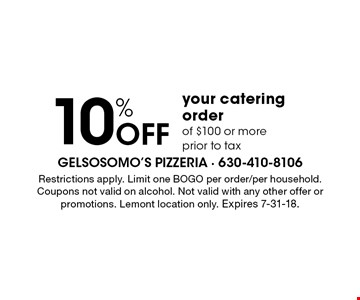 10% OFF your catering order of $100 or more prior to tax. Restrictions apply. Limit one BOGO per order/per household. Coupons not valid on alcohol. Not valid with any other offer or promotions. Lemont location only. Expires 7-31-18.
