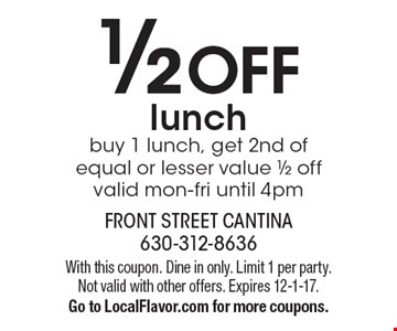 1/2 OFF lunch. Buy 1 lunch, get 2nd of equal or lesser value 1/2 off. Valid mon-fri until 4pm. With this coupon. Dine in only. Limit 1 per party. Not valid with other offers. Expires 12-1-17. Go to LocalFlavor.com for more coupons.