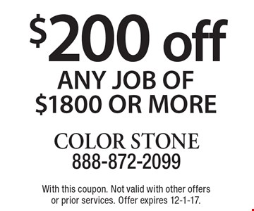 $200 off any job of $1800 or more. With this coupon. Not valid with other offers or prior services. Offer expires 12-1-17.