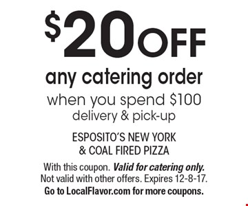 $20 OFF any catering order when you spend $100. Delivery & pick-up. With this coupon. Valid for catering only. Not valid with other offers. Expires 12-8-17. Go to LocalFlavor.com for more coupons.