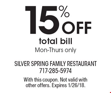 15% Off total bill. Mon-Thurs only. With this coupon. Not valid with other offers. Expires 1/26/18.