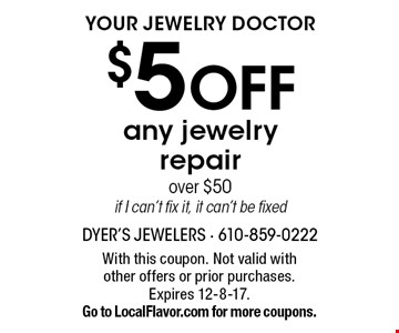 Your Jewelry Doctor $5 OFF any jewelry repair over $50, if I can't fix it, it can't be fixed. With this coupon. Not valid with other offers or prior purchases. Expires 12-8-17. Go to LocalFlavor.com for more coupons.