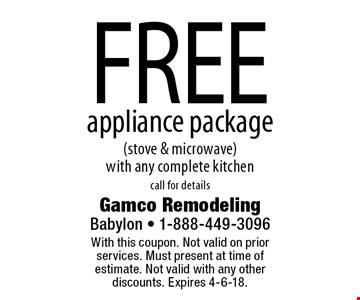 FREE appliance package (stove & microwave) with any complete kitchen. Call for details. With this coupon. Not valid on prior services. Must present at time of estimate. Not valid with any other discounts. Expires 4-6-18.