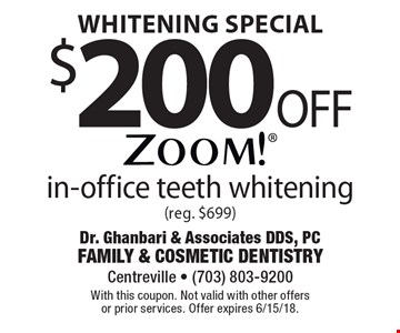 Whitening Special $200 Off Zoom! in-office teeth whitening (reg. $699). With this coupon. Not valid with other offers or prior services. Offer expires 6/15/18.