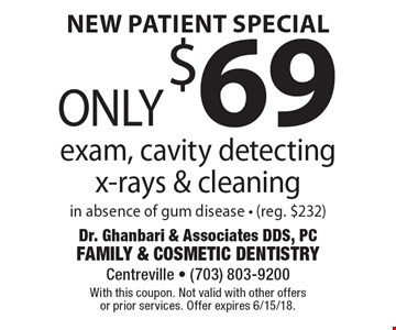 New Patient Special Only $69 exam, cavity detecting x-rays & cleaning in absence of gum disease - (reg. $232). With this coupon. Not valid with other offers or prior services. Offer expires 6/15/18.