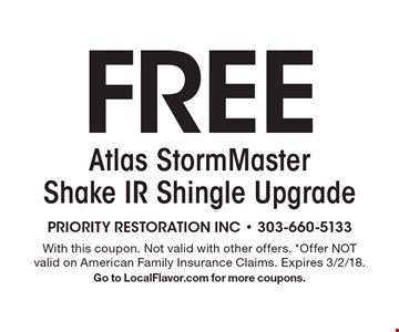 Free Atlas StormMaster shake IR shingle upgrade. With this coupon. Not valid with other offers. *Offer NOT valid on American Family Insurance Claims. Expires 3/2/18. Go to LocalFlavor.com for more coupons.