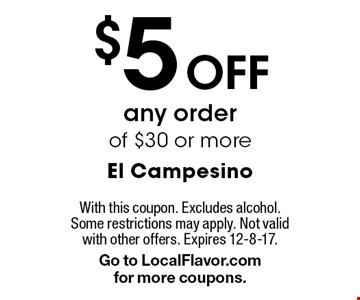 $5 Off any order of $30 or more. With this coupon. Excludes alcohol. Some restrictions may apply. Not valid with other offers. Expires 12-8-17. Go to LocalFlavor.com for more coupons.