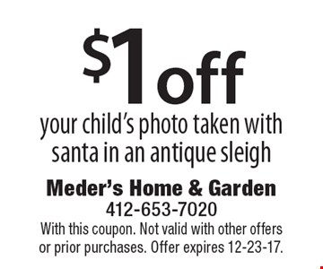 $1 off your child's photo taken with santa in an antique sleigh. With this coupon. Not valid with other offers or prior purchases. Offer expires 12-23-17.