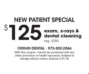 New patient special. $125 exam, x-rays & dental cleaning reg. $350. With this coupon. Cannot be combined with any other promotion or health insurance. Subject to change without notice. Expires 3-31-18.