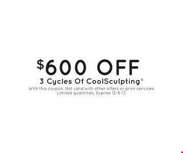 $600 Off 3 Cycles Of CoolSculpting . With this coupon. Not valid with other offers or prior services. Limited quantities. Expires 12-8-17.