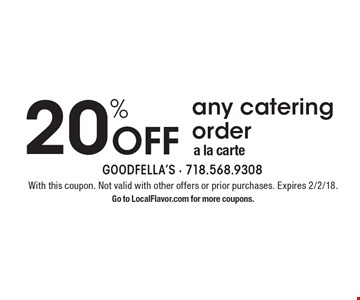 20% Off any catering order a la carte. With this coupon. Not valid with other offers or prior purchases. Expires 2/2/18. Go to LocalFlavor.com for more coupons.