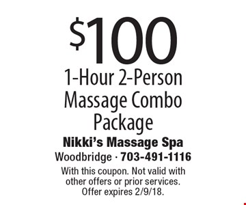 $100 1-Hour 2-Person Massage Combo Package. With this coupon. Not valid with other offers or prior services. Offer expires 2/9/18.