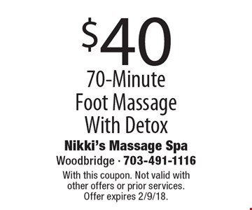 $40 70-Minute Foot Massage With Detox. With this coupon. Not valid with other offers or prior services. Offer expires 2/9/18.