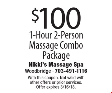 $100 1-Hour 2-Person Massage Combo Package. With this coupon. Not valid with other offers or prior services. Offer expires 3/16/18.