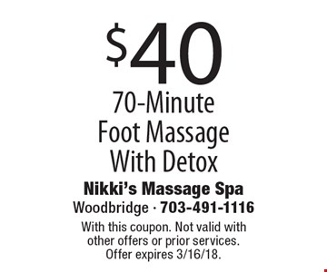 $40 70-Minute Foot Massage With Detox. With this coupon. Not valid with other offers or prior services.Offer expires 3/16/18.
