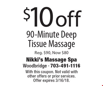 $10 off 90-Minute Deep Tissue Massage Reg. $90, Now $80. With this coupon. Not valid with other offers or prior services.Offer expires 3/16/18.