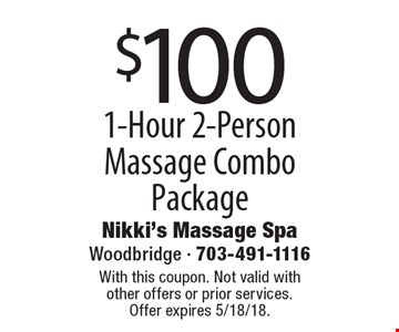 $100 1-Hour 2-Person Massage Combo Package. With this coupon. Not valid with other offers or prior services. Offer expires 5/18/18.