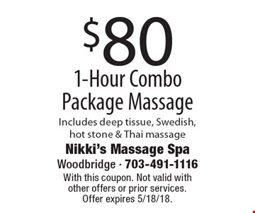 $80 1-Hour Combo Package Massage. Includes deep tissue, Swedish, hot stone & Thai massage. With this coupon. Not valid with other offers or prior services. Offer expires 5/18/18.