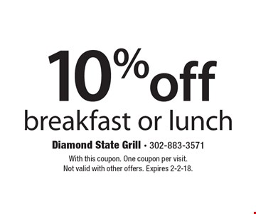 10% off breakfast or lunch. With this coupon. One coupon per visit. Not valid with other offers. Expires 2-2-18.