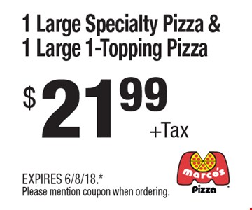 $21.99+Tax 1 Large Specialty Pizza & 1 Large 1-Topping Pizza. EXPIRES 6/8/18.*Please mention coupon when ordering.