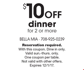 $10 off dinner for 2 or more. Reservation required. With this coupon. Dine in only. Valid sun.-thurs. only. One coupon per table. Not valid with other offers. Expires 12/1/17.
