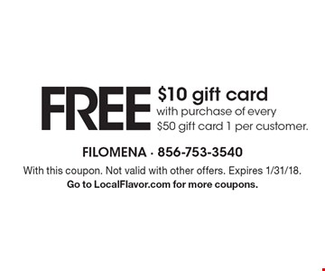 free $10 gift card with purchase of every $50 gift card. 1 per customer. With this coupon. Not valid with other offers. Expires 1/31/18. Go to LocalFlavor.com for more coupons.