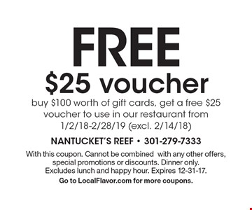 FREE $25 voucher buy $100 worth of gift cards, get a free $25 voucher to use in our restaurant from 1/2/18-2/28/19 (excl. 2/14/18). With this coupon. Cannot be combinedwith any other offers, special promotions or discounts. Dinner only. Excludes lunch and happy hour. Expires 12-31-17. Go to LocalFlavor.com for more coupons.
