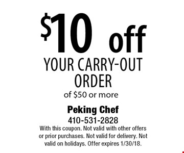 $10 off your carry-out order of $50 or more. With this coupon. Not valid with other offers or prior purchases. Not valid for delivery. Not valid on holidays. Offer expires 1/30/18.