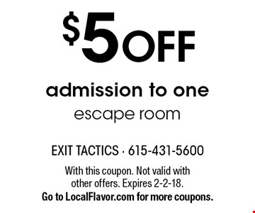 $5 off admission to one escape room. With this coupon. Not valid with other offers. Expires 2-2-18. Go to LocalFlavor.com for more coupons.
