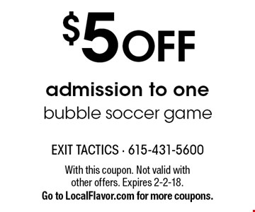 $5 off admission to one bubble soccer game. With this coupon. Not valid with other offers. Expires 2-2-18. Go to LocalFlavor.com for more coupons.