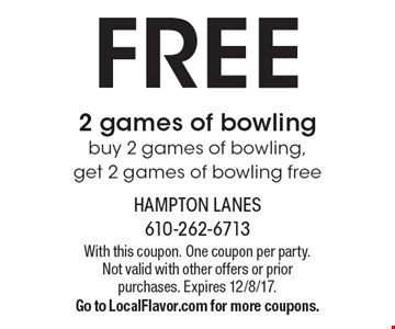 Free 2 games of bowling. Buy 2 games of bowling, get 2 games of bowling free. With this coupon. One coupon per party. Not valid with other offers or prior purchases. Expires 12/8/17. Go to LocalFlavor.com for more coupons.