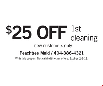 $25 off 1st cleaning new customers only. With this coupon. Not valid with other offers. Expires 2-2-18.