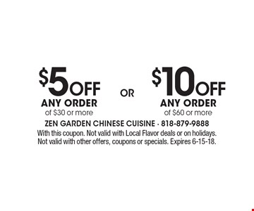 $5 OFF Any order of $30 or more. $10 OFF Any order of $60 or more. . With this coupon. Not valid with Local Flavor deals or on holidays. Not valid with other offers, coupons or specials. Expires 6-15-18.