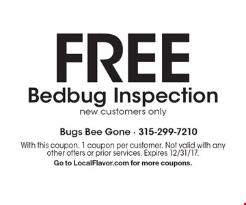 FREE Bedbug Inspection. New customers only. With this coupon. 1 coupon per customer. Not valid with any other offers or prior services. Expires 12/31/17. Go to LocalFlavor.com for more coupons.